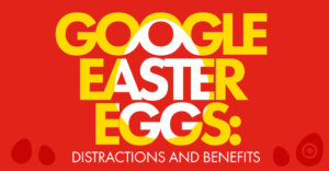 Google easter eggs, distractions and benefits